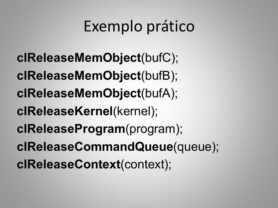 Exemplo prático clReleaseMemObject(bufC); clReleaseMemObject(bufB); clReleaseMemObject(bufA); clReleaseKernel(kernel); clReleaseProgram(program); clRe