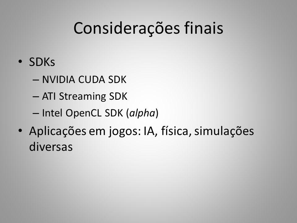 Considerações finais SDKs – NVIDIA CUDA SDK – ATI Streaming SDK – Intel OpenCL SDK (alpha) Aplicações em jogos: IA, física, simulações diversas