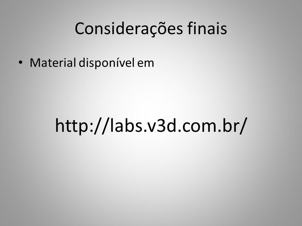Considerações finais Material disponível em http://labs.v3d.com.br/