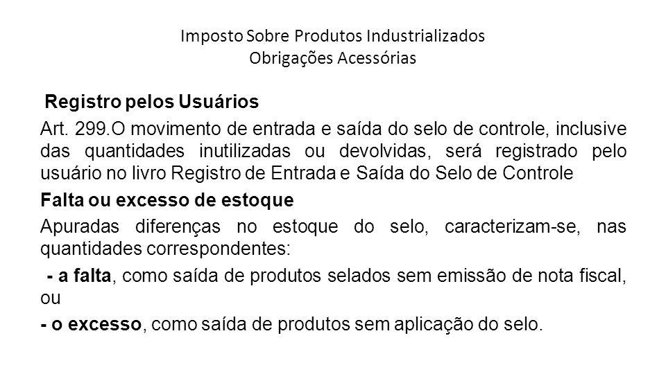 Imposto Sobre Produtos Industrializados Obrigações Acessórias Registro pelos Usuários Art.