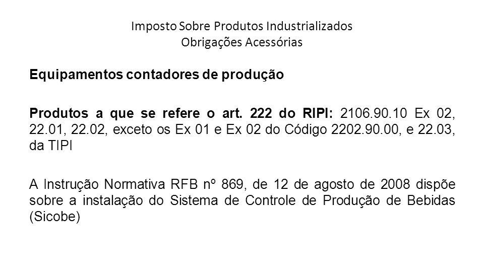 Imposto Sobre Produtos Industrializados Obrigações Acessórias Equipamentos contadores de produção Produtos a que se refere o art.