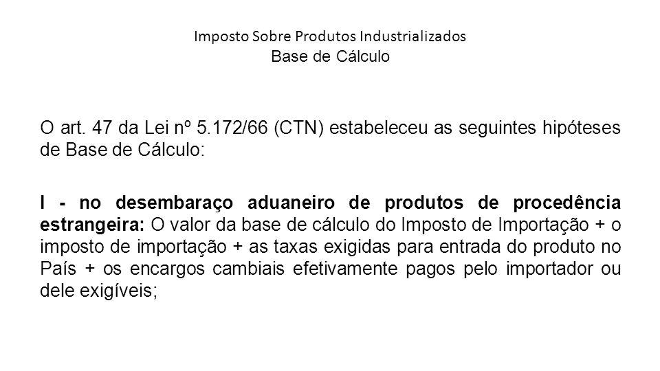 Imposto Sobre Produtos Industrializados Base de Cálculo O art.