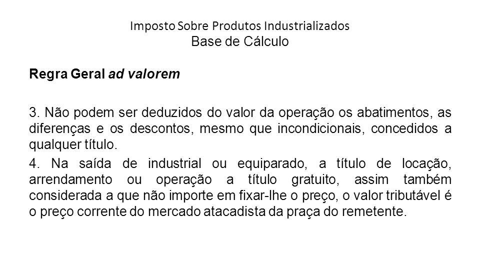 Imposto Sobre Produtos Industrializados Base de Cálculo Regra Geral ad valorem 3.