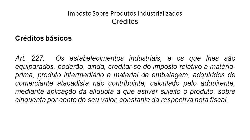 Imposto Sobre Produtos Industrializados Créditos Créditos básicos Art.