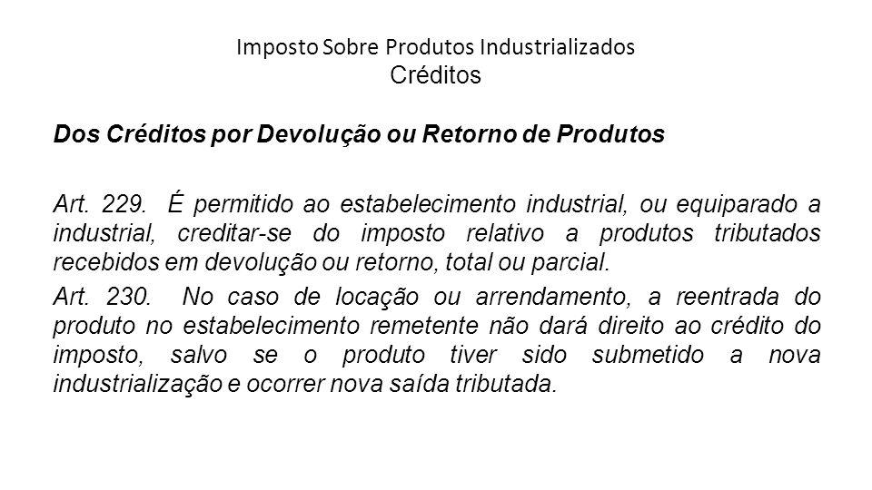 Imposto Sobre Produtos Industrializados Créditos Dos Créditos por Devolução ou Retorno de Produtos Art.