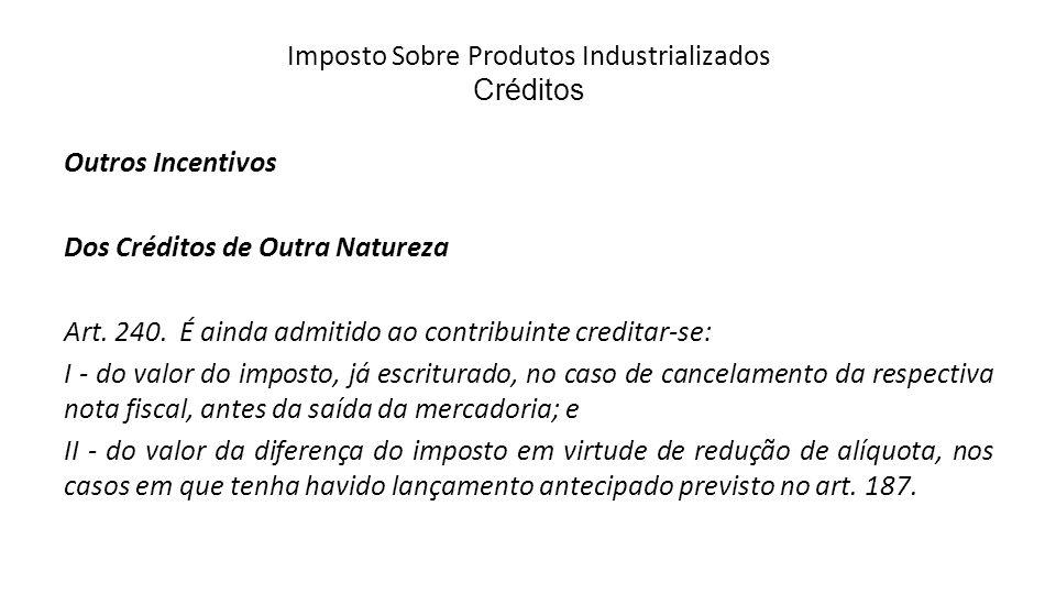 Imposto Sobre Produtos Industrializados Créditos Outros Incentivos Dos Créditos de Outra Natureza Art.