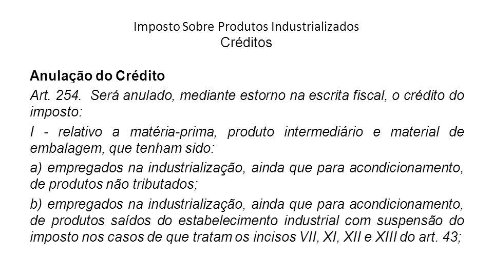 Imposto Sobre Produtos Industrializados Créditos Anulação do Crédito Art.