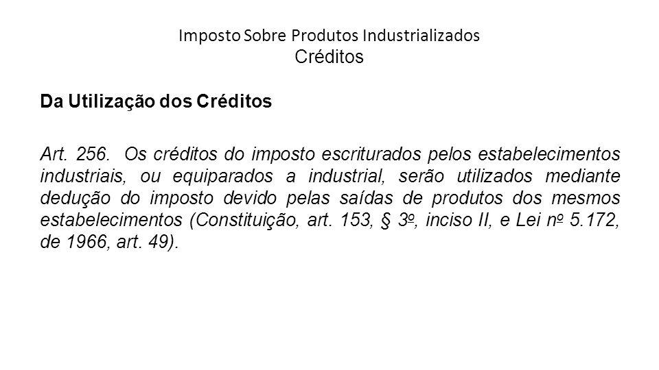 Imposto Sobre Produtos Industrializados Créditos Da Utilização dos Créditos Art.