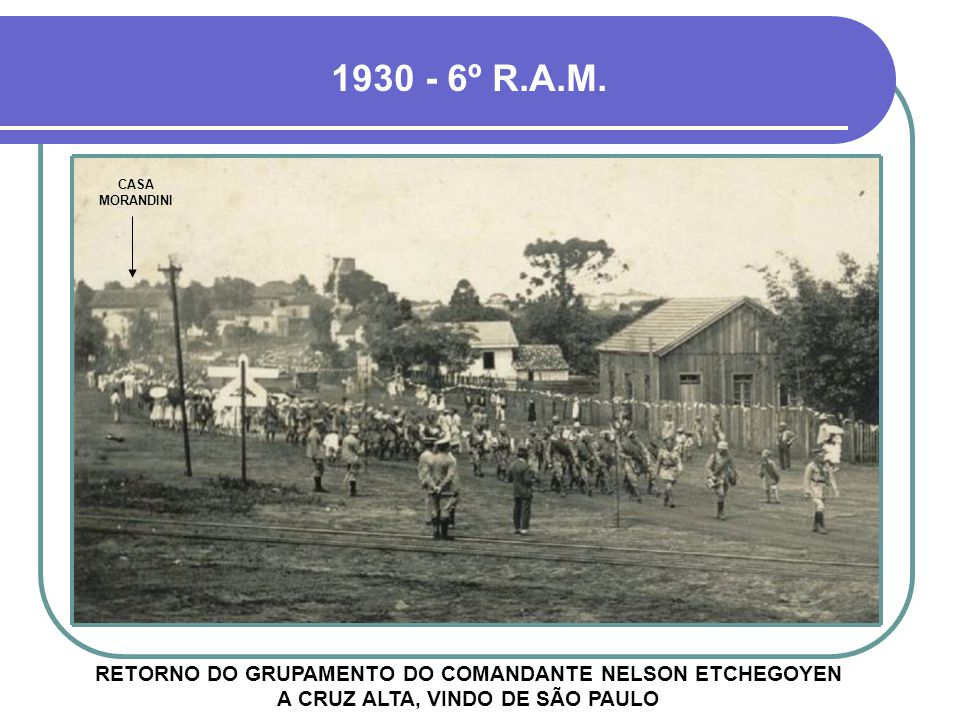 RETORNO DO GRUPAMENTO APÓS MANOBRAS A CASA MORANDINI AINDA EXISTE - VER PROJETO 19 1920 - 6º R.A.M. CASA MORANDINI 19