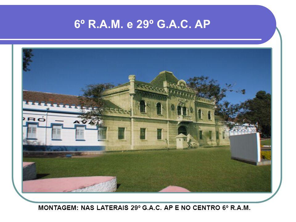 6º R.A.M. e 29º G.A.C. AP MONTAGEM: NAS LATERAIS 6º R.A.M. E NO CENTRO 29º G.A.C. AP