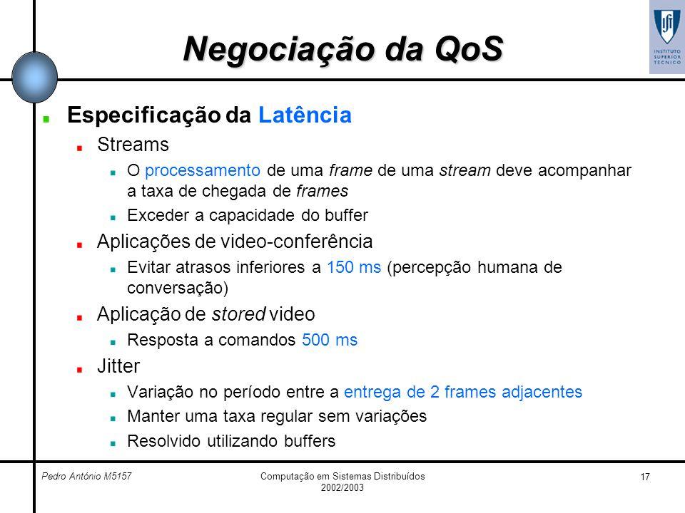 Pedro António M5157Computação em Sistemas Distribuídos 2002/2003 17 Negociação da QoS Especificação da Latência Streams O processamento de uma frame d
