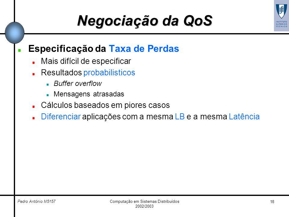 Pedro António M5157Computação em Sistemas Distribuídos 2002/2003 18 Negociação da QoS Especificação da Taxa de Perdas Mais difícil de especificar Resu