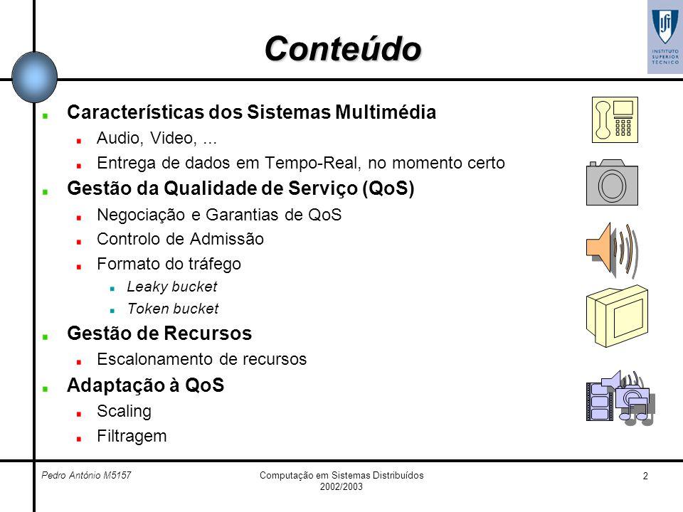 Computação em Sistemas Distribuídos 2002/2003 2 Conteúdo Características dos Sistemas Multimédia Audio, Video,... Entrega de dados em Tempo-Real, no m