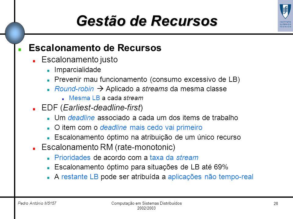 Pedro António M5157Computação em Sistemas Distribuídos 2002/2003 28 Gestão de Recursos Escalonamento de Recursos Escalonamento justo Imparcialidade Pr