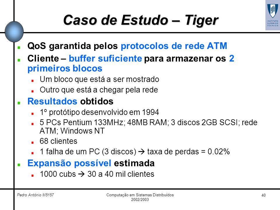 Pedro António M5157Computação em Sistemas Distribuídos 2002/2003 40 Caso de Estudo – Tiger QoS garantida pelos protocolos de rede ATM Cliente – buffer