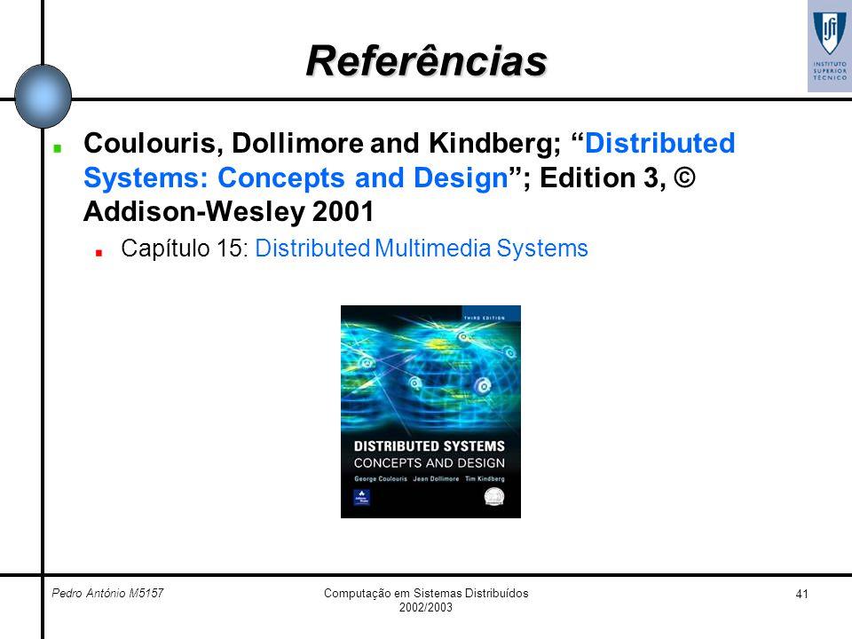 Pedro António M5157Computação em Sistemas Distribuídos 2002/2003 41 Referências Coulouris, Dollimore and Kindberg; Distributed Systems: Concepts and D