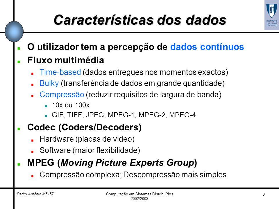 Pedro António M5157Computação em Sistemas Distribuídos 2002/2003 8 Características dos dados O utilizador tem a percepção de dados contínuos Fluxo mul