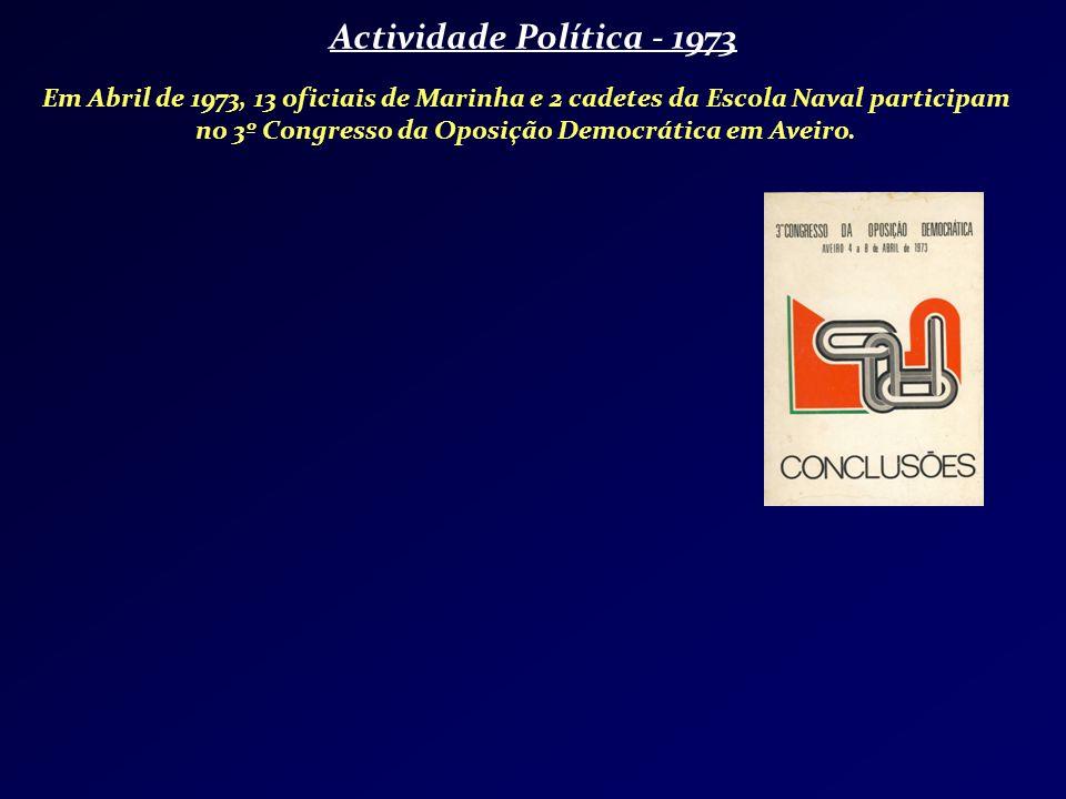 Actividade Política - 1973 Em Abril de 1973, 13 oficiais de Marinha e 2 cadetes da Escola Naval participam no 3º Congresso da Oposição Democrática em
