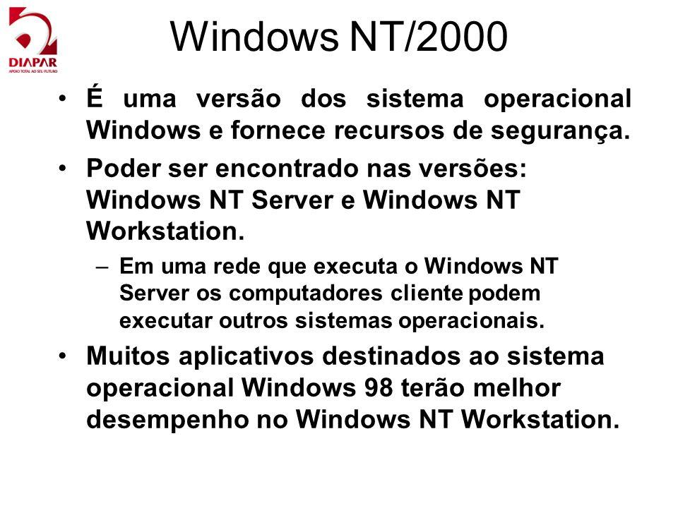 Windows NT/2000 É uma versão dos sistema operacional Windows e fornece recursos de segurança. Poder ser encontrado nas versões: Windows NT Server e Wi