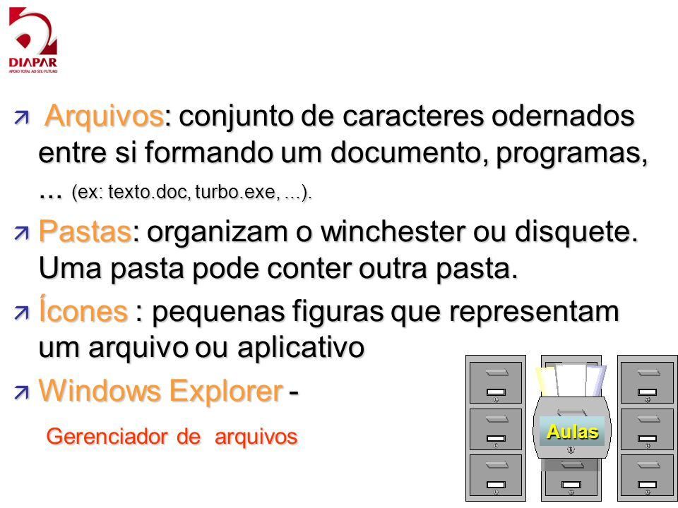 15 ä Arquivos: conjunto de caracteres odernados entre si formando um documento, programas,... (ex: texto.doc, turbo.exe,...). ä Pastas: organizam o wi