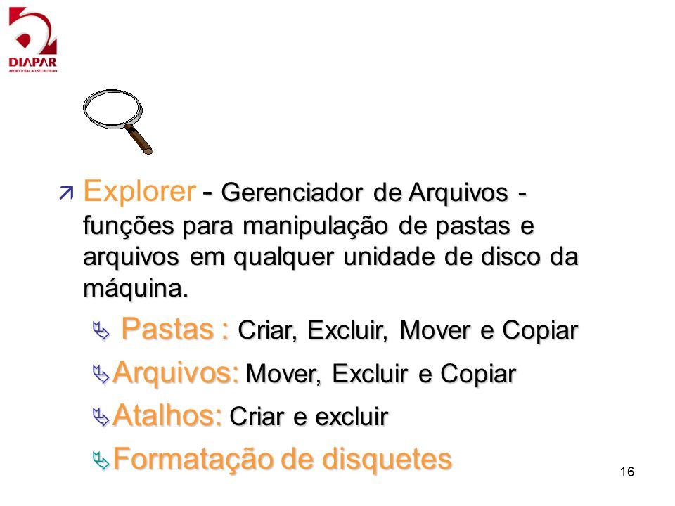 16 - Gerenciador de Arquivos - funções para manipulação de pastas e arquivos em qualquer unidade de disco da máquina. ä Explorer - Gerenciador de Arqu