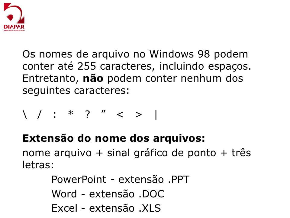 Os nomes de arquivo no Windows 98 podem conter até 255 caracteres, incluindo espaços. Entretanto, não podem conter nenhum dos seguintes caracteres: \