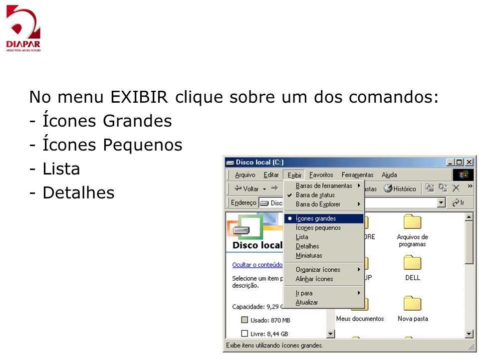 No menu EXIBIR clique sobre um dos comandos: - Ícones Grandes - Ícones Pequenos - Lista - Detalhes