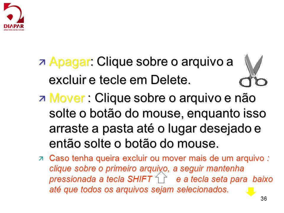 36 ä Apagar: Clique sobre o arquivo a excluir e tecle em Delete. excluir e tecle em Delete. ä Mover : Clique sobre o arquivo e não solte o botão do mo