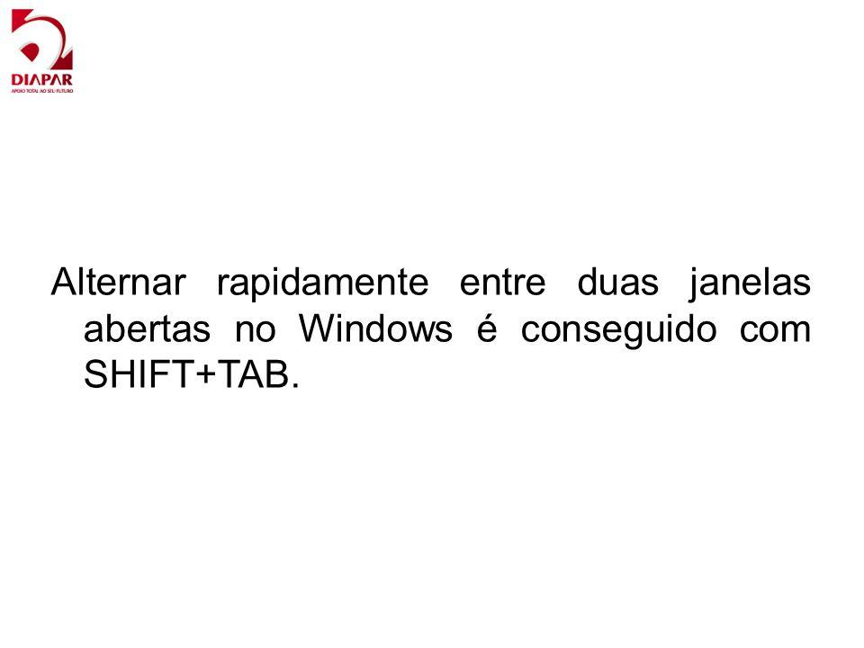 Alternar rapidamente entre duas janelas abertas no Windows é conseguido com SHIFT+TAB.