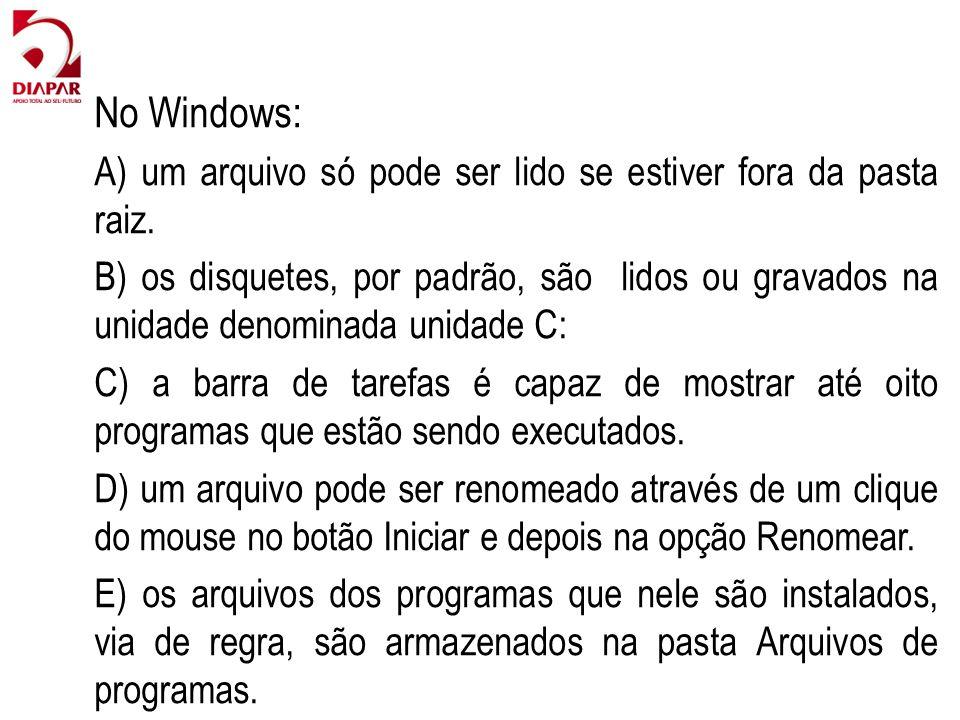 No Windows: A) um arquivo só pode ser lido se estiver fora da pasta raiz. B) os disquetes, por padrão, são lidos ou gravados na unidade denominada uni
