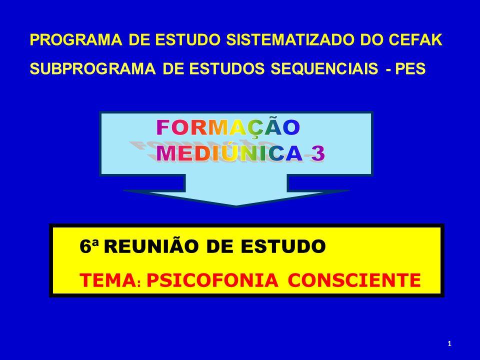 PROGRAMA DE ESTUDO SISTEMATIZADO DO CEFAK SUBPROGRAMA DE ESTUDOS SEQUENCIAIS - PES 6ª REUNIÃO DE ESTUDO TEMA : PSICOFONIA CONSCIENTE 1