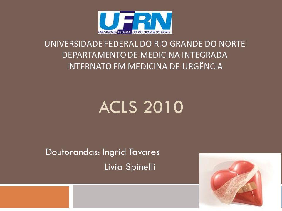ACLS 2010 Doutorandas: Ingrid Tavares Lívia Spinelli UNIVERSIDADE FEDERAL DO RIO GRANDE DO NORTE DEPARTAMENTO DE MEDICINA INTEGRADA INTERNATO EM MEDIC