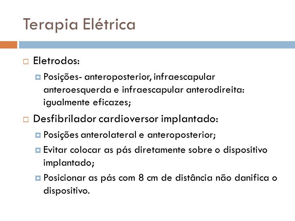 Terapia Elétrica Eletrodos: Posições- anteroposterior, infraescapular anteroesquerda e infraescapular anterodireita: igualmente eficazes; Desfibrilado