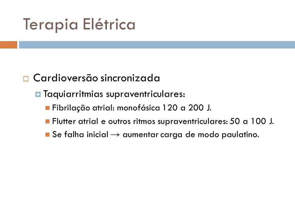 Terapia Elétrica Cardioversão sincronizada Taquiarritmias supraventriculares: Fibrilação atrial: monofásica 120 a 200 J. Flutter atrial e outros ritmo