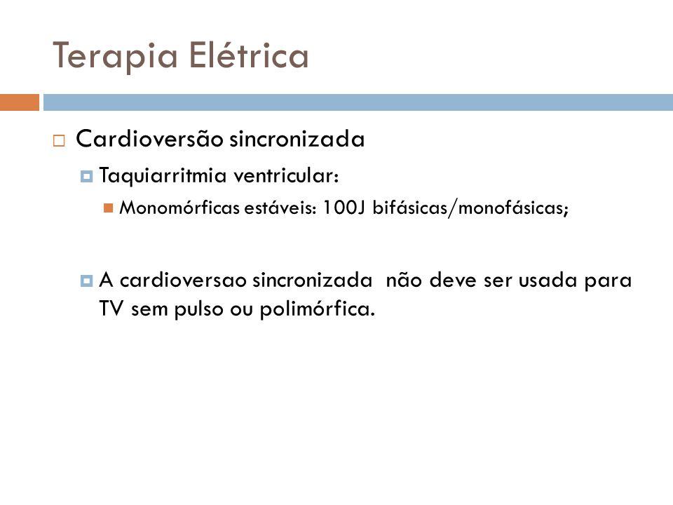 Terapia Elétrica Cardioversão sincronizada Taquiarritmia ventricular: Monomórficas estáveis: 100J bifásicas/monofásicas; A cardioversao sincronizada n