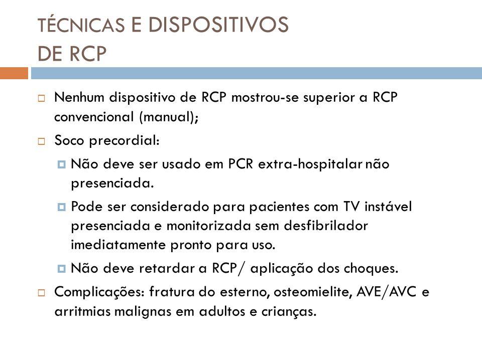TÉCNICAS E DISPOSITIVOS DE RCP Nenhum dispositivo de RCP mostrou-se superior a RCP convencional (manual); Soco precordial: Não deve ser usado em PCR e