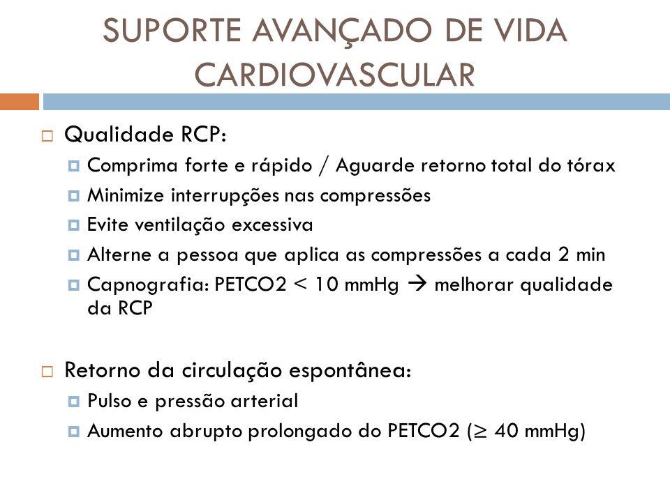 Qualidade RCP: Comprima forte e rápido / Aguarde retorno total do tórax Minimize interrupções nas compressões Evite ventilação excessiva Alterne a pes