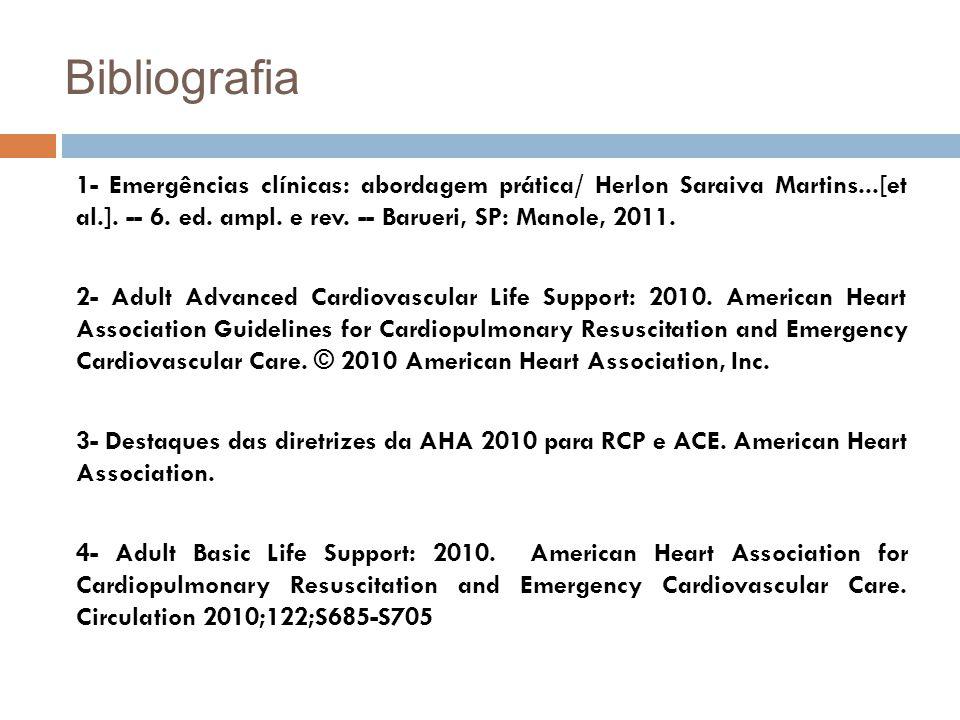 Bibliografia 1- Emergências clínicas: abordagem prática/ Herlon Saraiva Martins...[et al.]. -- 6. ed. ampl. e rev. -- Barueri, SP: Manole, 2011. 2- Ad