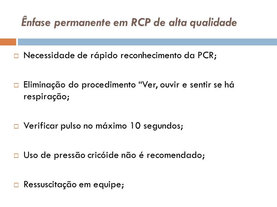 Ênfase permanente em RCP de alta qualidade Necessidade de rápido reconhecimento da PCR; Eliminação do procedimento Ver, ouvir e sentir se há respiraçã