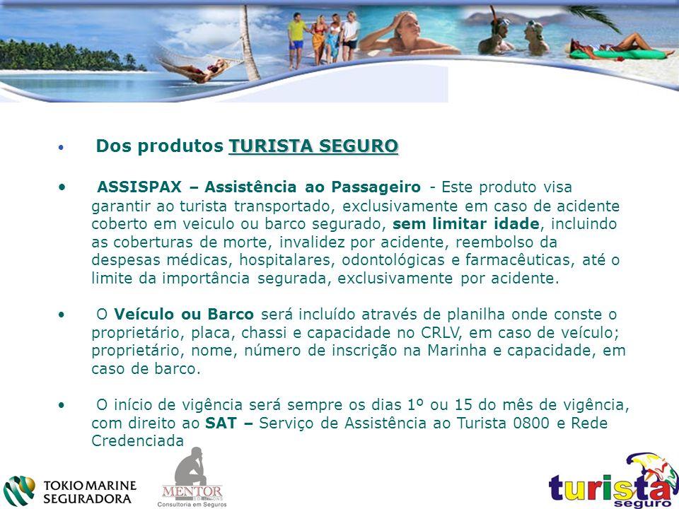 TURISTA SEGURO Dos produtos TURISTA SEGURO ASSISPAX – Assistência ao Passageiro - Este produto visa garantir ao turista transportado, exclusivamente e
