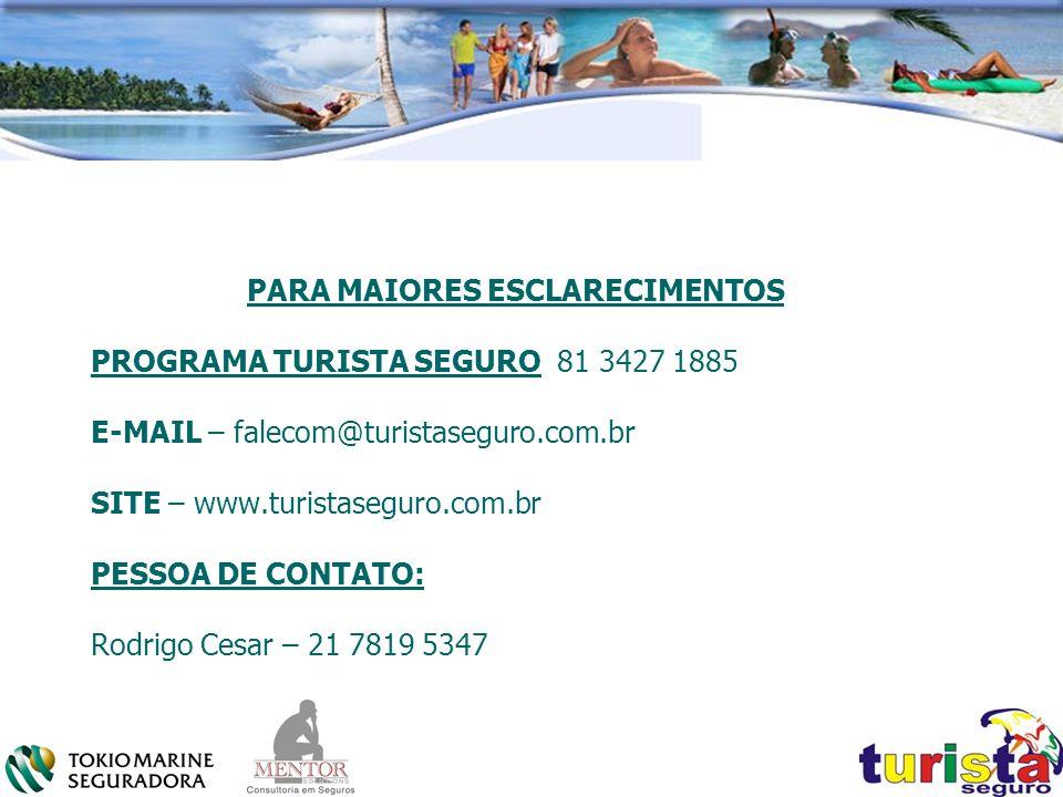 PARA MAIORES ESCLARECIMENTOS PROGRAMA TURISTA SEGURO 81 3427 1885 E-MAIL – falecom@turistaseguro.com.br SITE – www.turistaseguro.com.br PESSOA DE CONT