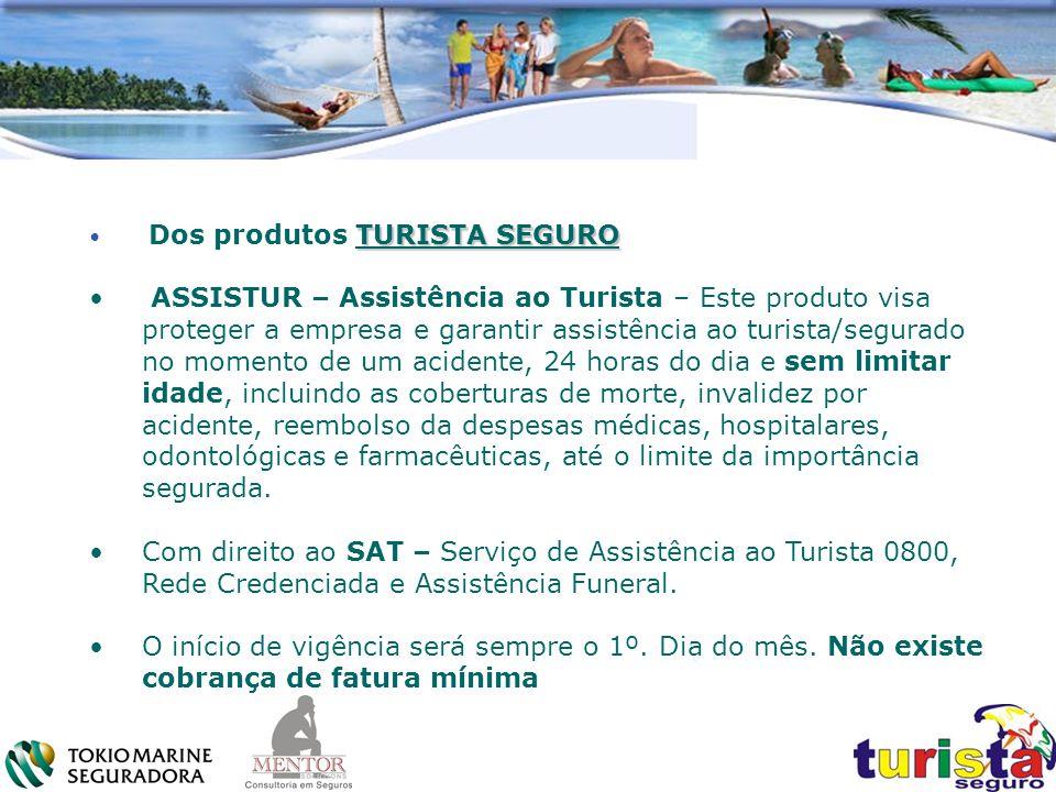 TURISTA SEGURO Dos produtos TURISTA SEGURO ASSISTUR – Assistência ao Turista – Este produto visa proteger a empresa e garantir assistência ao turista/