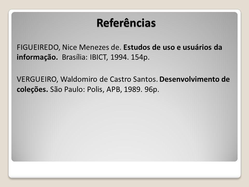 Referências FIGUEIREDO, Nice Menezes de.Estudos de uso e usuários da informação.