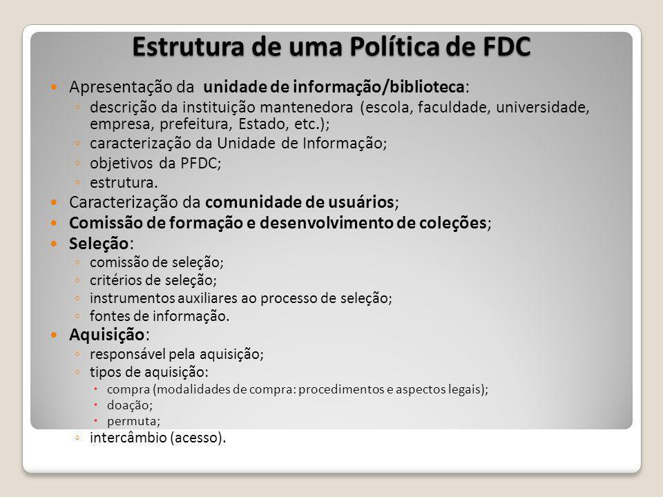 Estrutura de uma Política de FDC Apresentação da unidade de informação/biblioteca: descrição da instituição mantenedora (escola, faculdade, universidade, empresa, prefeitura, Estado, etc.); caracterização da Unidade de Informação; objetivos da PFDC; estrutura.