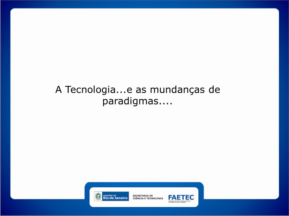 Influência das Tecnologias Ricardo Marciano- ricardo@faetec.rj.gobr4