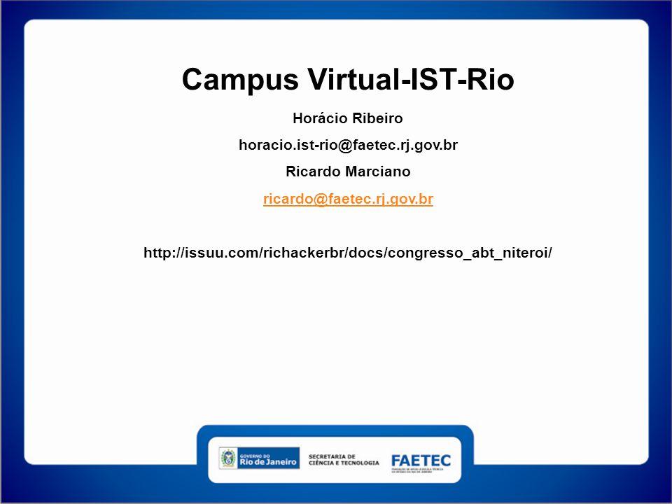 Campus Virtual-IST-Rio Horácio Ribeiro horacio.ist-rio@faetec.rj.gov.br Ricardo Marciano ricardo@faetec.rj.gov.br http://issuu.com/richackerbr/docs/congresso_abt_niteroi/