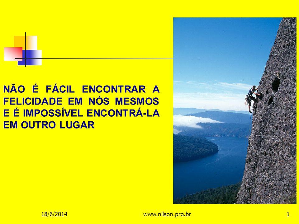 NÃO É FÁCIL ENCONTRAR A FELICIDADE EM NÓS MESMOS E É IMPOSSÍVEL ENCONTRÁ-LA EM OUTRO LUGAR 18/6/20141www.nilson.pro.br