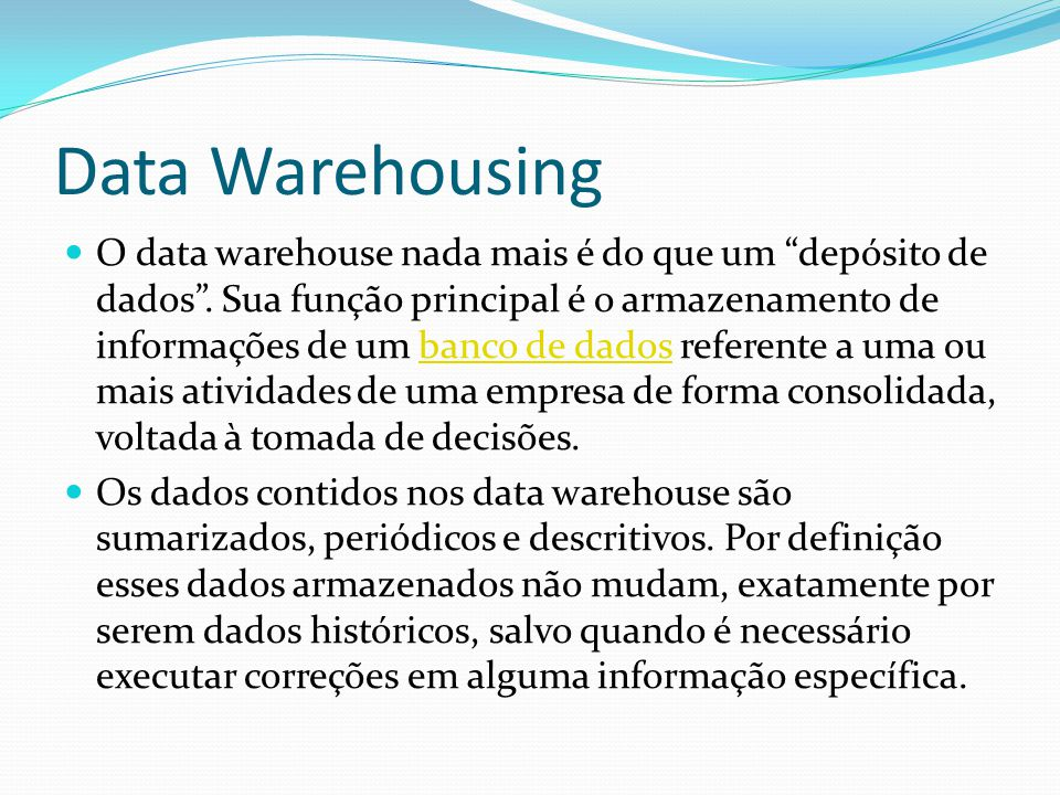 Surgimento do Data Warehousing Surgiu como conceito acadêmico na década de 80.