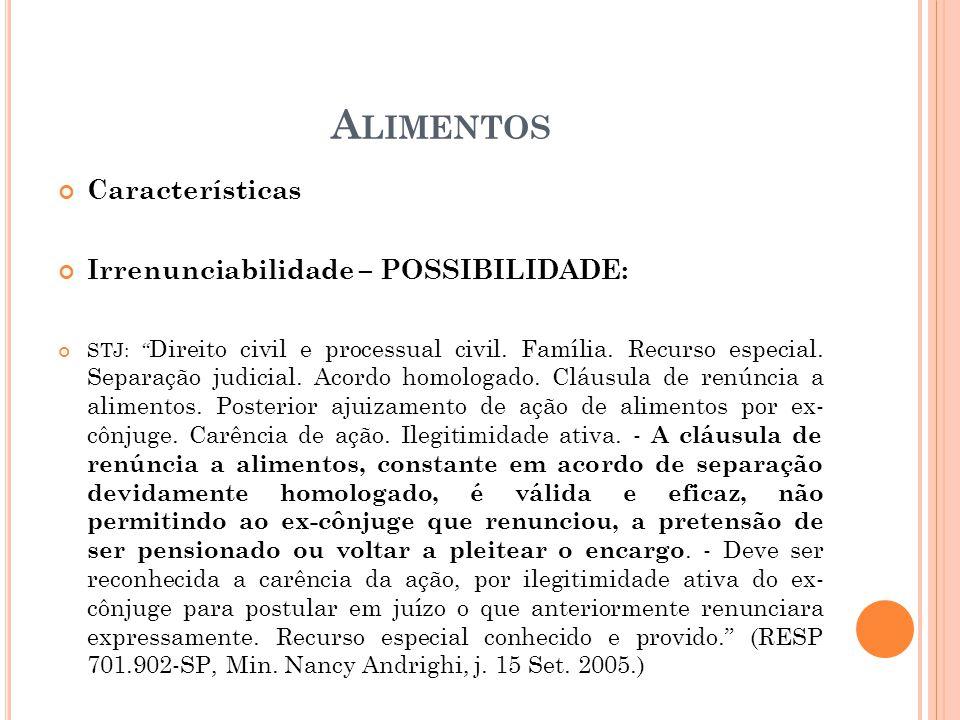 A LIMENTOS Características Irrenunciabilidade – POSSIBILIDADE: STJ: Direito civil e processual civil. Família. Recurso especial. Separação judicial. A