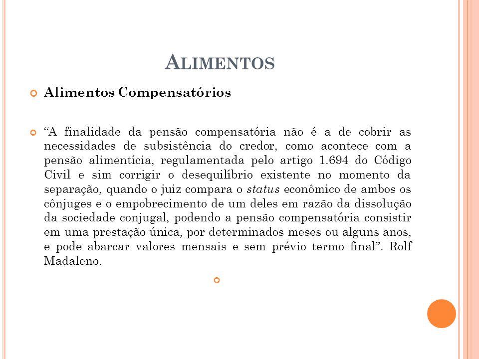 A LIMENTOS Alimentos Compensatórios A finalidade da pensão compensatória não é a de cobrir as necessidades de subsistência do credor, como acontece co